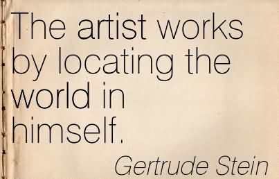 the-artist-works-by-locating-the-world-in-himself-gertrude-stein